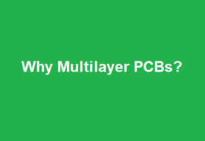 Why Multilayer PCBs