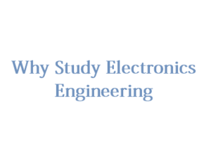 Why Study Electronics Engineering