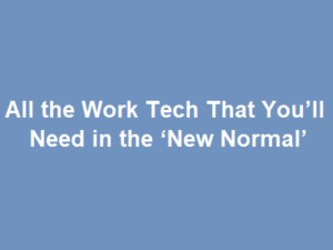 All the Work Tech That You'll Need in the 'New Normal'