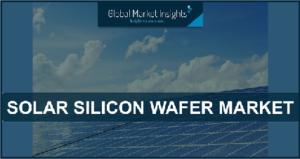 Solar Silicon Wafer Market